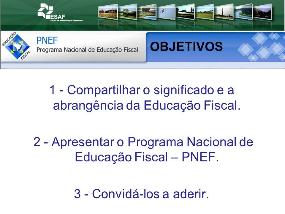 1 - Compartilhar o significado e a abrangência da Educação Fiscal.