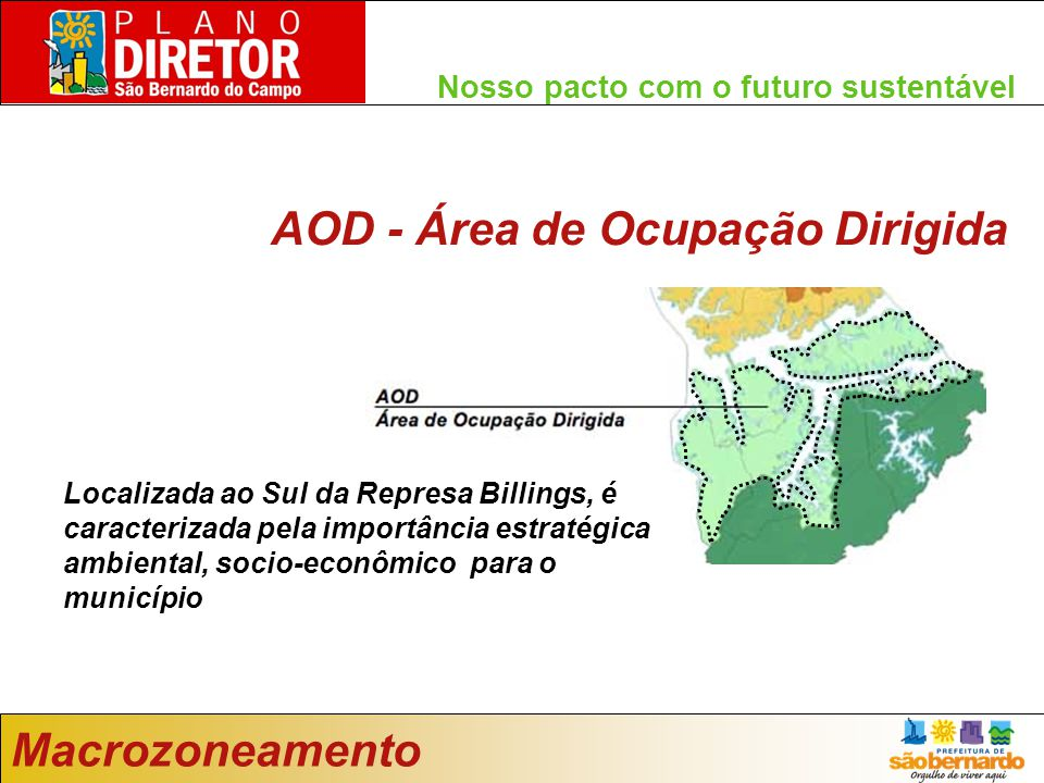 Nosso pacto com o futuro sustentável Macrozoneamento AOD - Área de Ocupação Dirigida Localizada ao Sul da Represa Billings, é caracterizada pela importância estratégica ambiental, socio-econômico para o município
