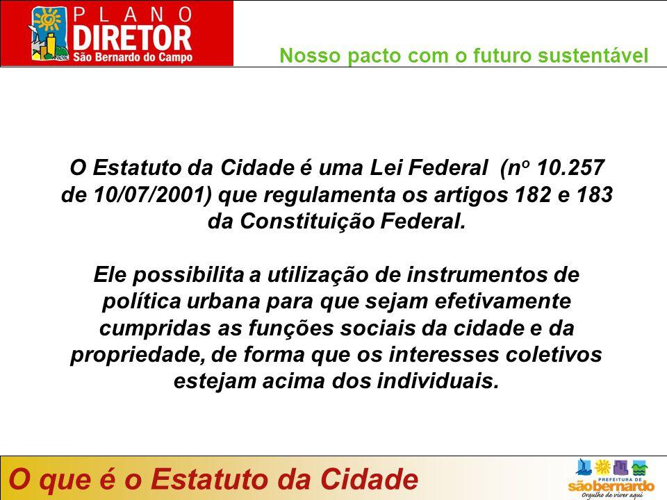 O Estatuto da Cidade é uma Lei Federal (n o 10.257 de 10/07/2001) que regulamenta os artigos 182 e 183 da Constituição Federal. Ele possibilita a util