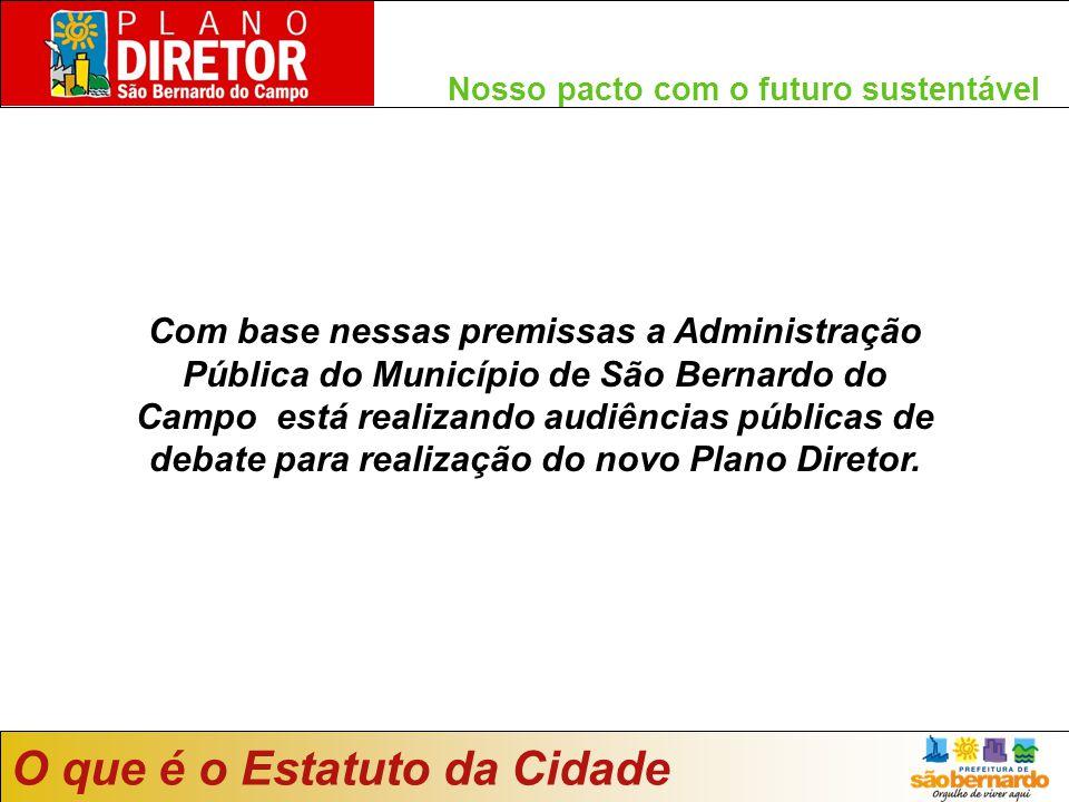 Com base nessas premissas a Administração Pública do Município de São Bernardo do Campo está realizando audiências públicas de debate para realização do novo Plano Diretor.
