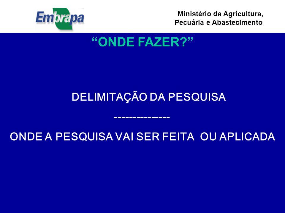 Ministério da Agricultura, Pecuária e Abastecimento ONDE FAZER? DELIMITAÇÃO DA PESQUISA --------------- ONDE A PESQUISA VAI SER FEITA OU APLICADA