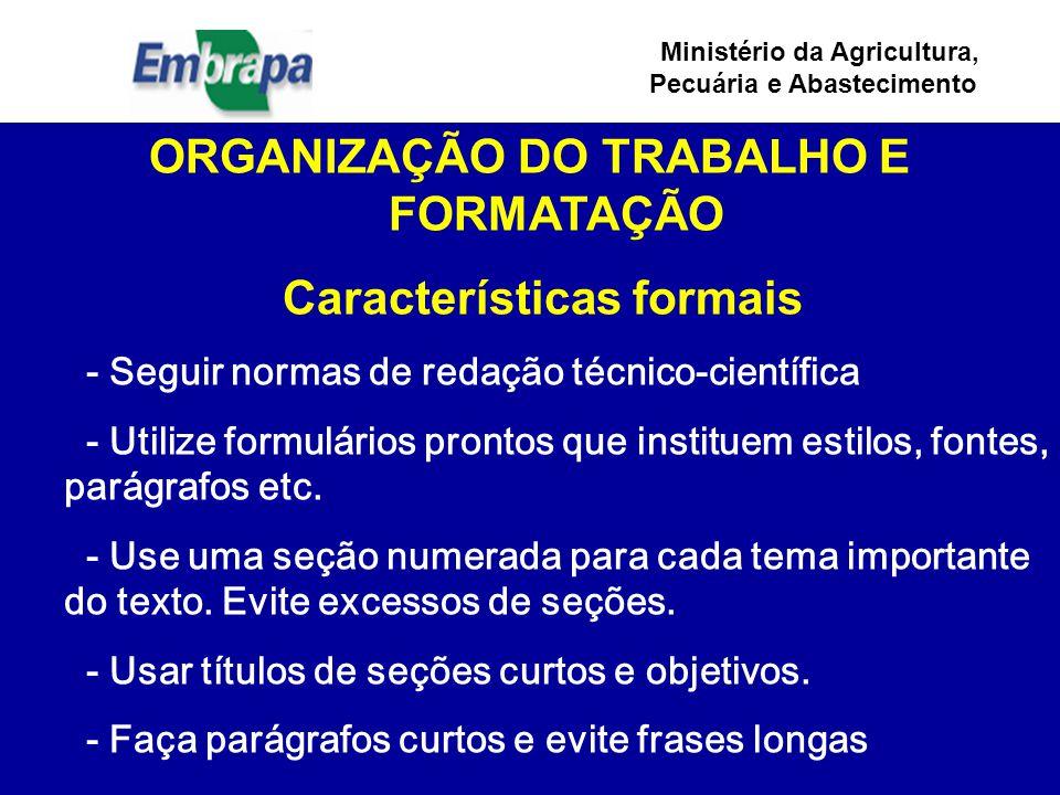 Ministério da Agricultura, Pecuária e Abastecimento ORGANIZAÇÃO DO TRABALHO E FORMATAÇÃO Características formais - Seguir normas de redação técnico-científica - Utilize formulários prontos que instituem estilos, fontes, parágrafos etc.