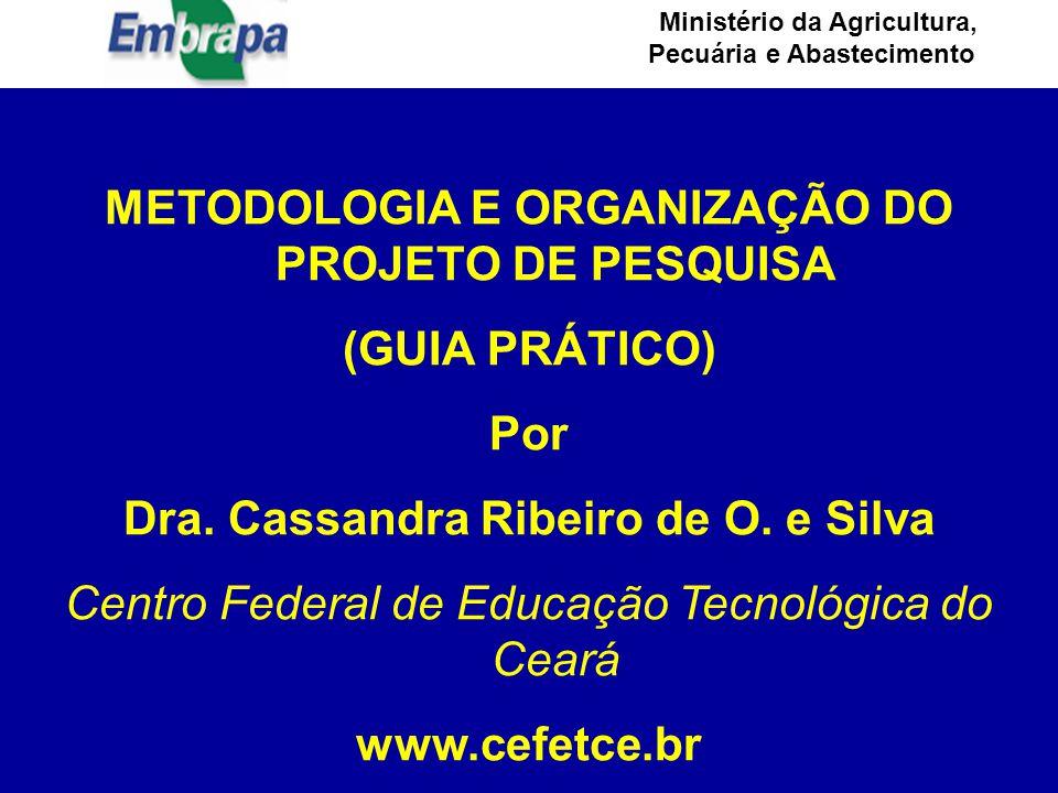 Ministério da Agricultura, Pecuária e Abastecimento METODOLOGIA E ORGANIZAÇÃO DO PROJETO DE PESQUISA (GUIA PRÁTICO) Por Dra.