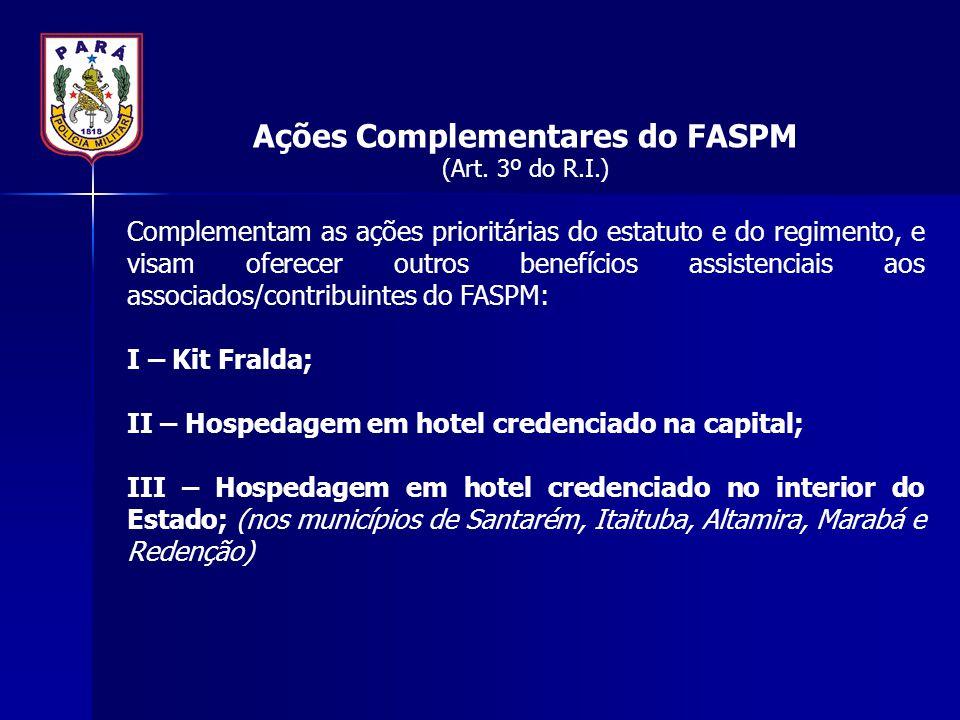 Ações Complementares do FASPM (Art. 3º do R.I.) Complementam as ações prioritárias do estatuto e do regimento, e visam oferecer outros benefícios assi