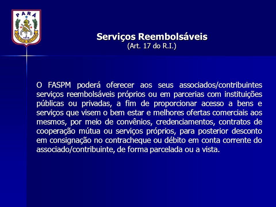 Serviços Reembolsáveis (Art. 17 do R.I.) O FASPM poderá oferecer aos seus associados/contribuintes serviços reembolsáveis próprios ou em parcerias com