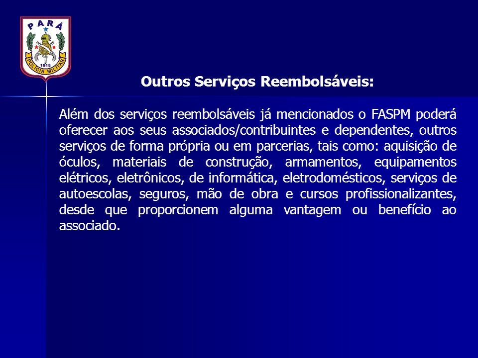 Outros Serviços Reembolsáveis: Além dos serviços reembolsáveis já mencionados o FASPM poderá oferecer aos seus associados/contribuintes e dependentes,