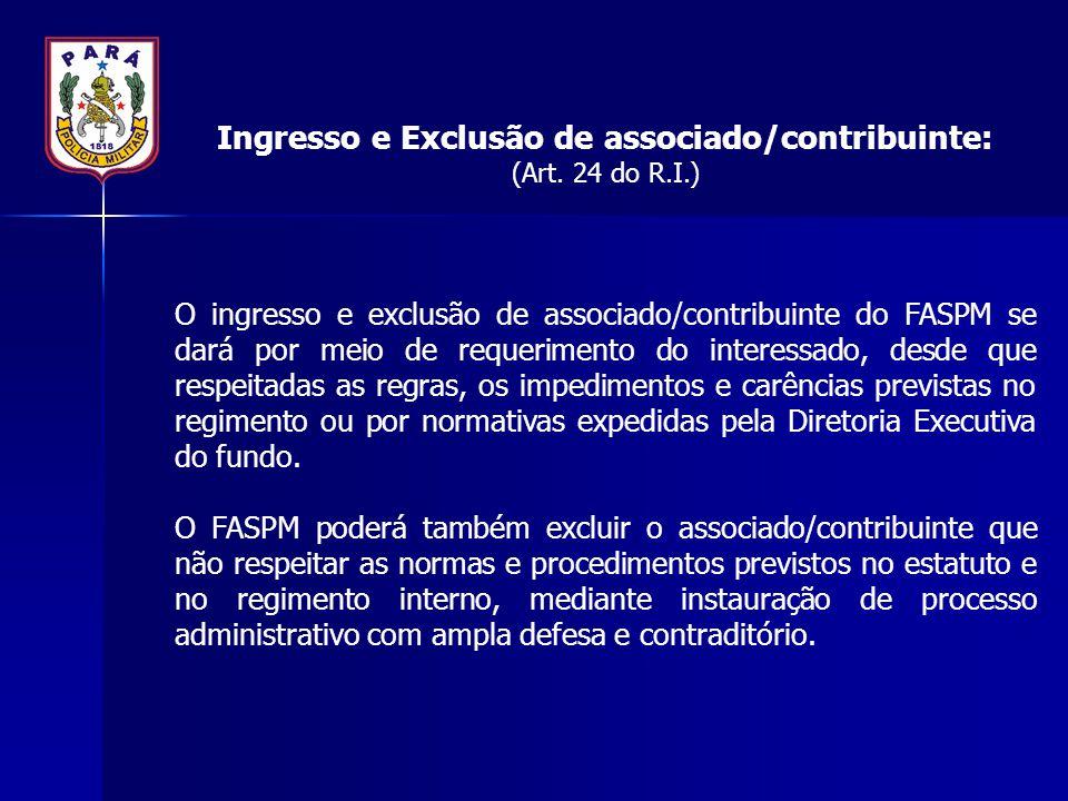 Ingresso e Exclusão de associado/contribuinte: (Art. 24 do R.I.) O ingresso e exclusão de associado/contribuinte do FASPM se dará por meio de requerim