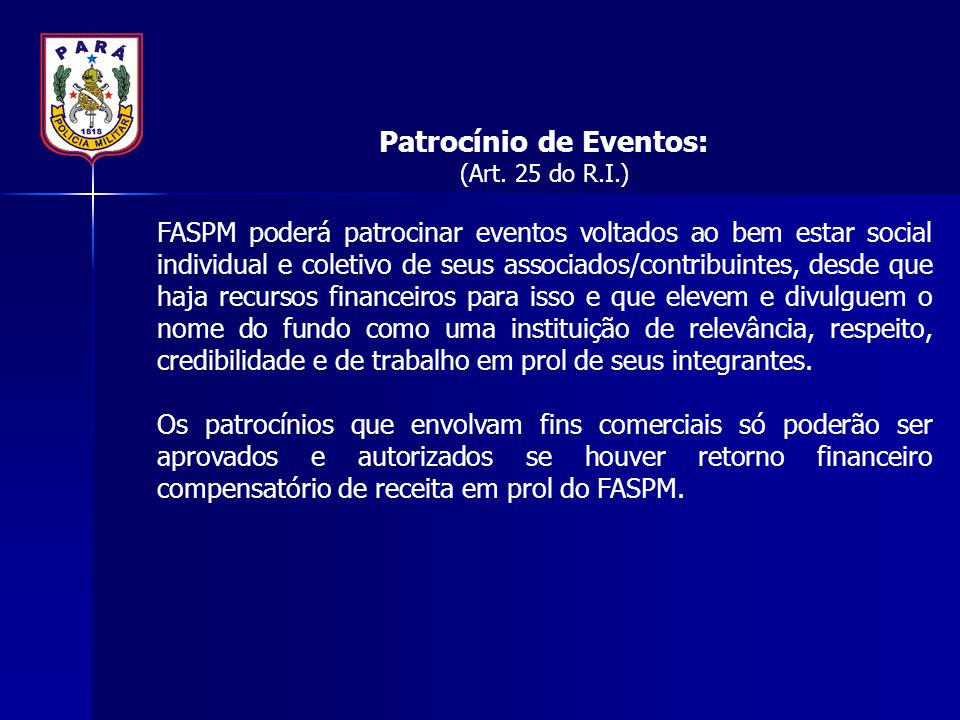 Patrocínio de Eventos: (Art. 25 do R.I.) FASPM poderá patrocinar eventos voltados ao bem estar social individual e coletivo de seus associados/contrib