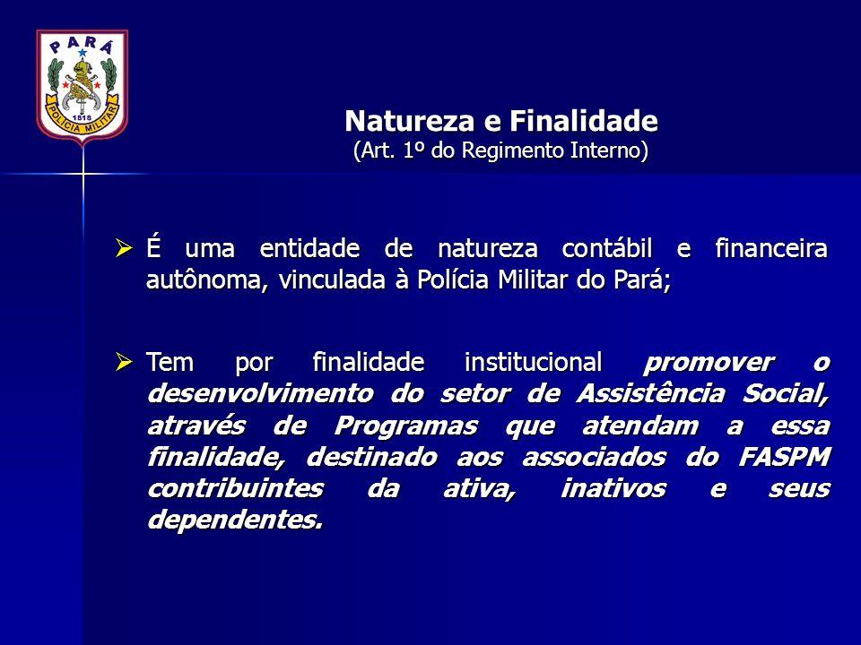 Natureza e Finalidade (Art. 1º do Regimento Interno)  É uma entidade de natureza contábil e financeira autônoma, vinculada à Polícia Militar do Pará;