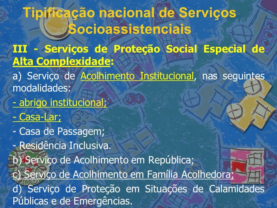 Tipificação nacional de Serviços Socioassistenciais III - Serviços de Proteção Social Especial de Alta Complexidade: a) Serviço de Acolhimento Institu