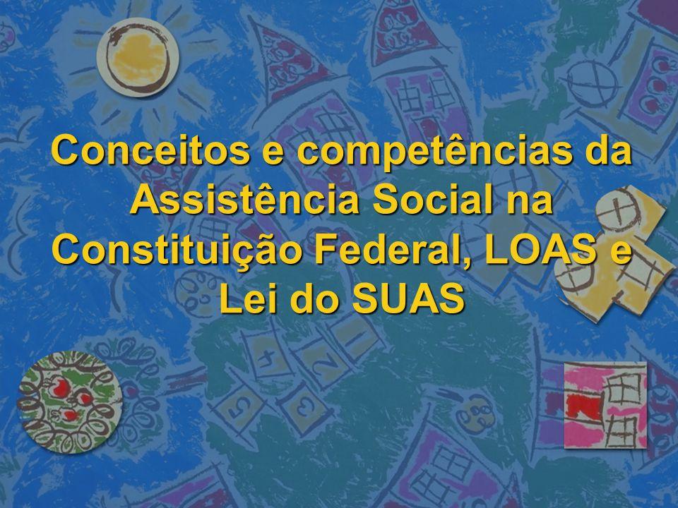 Conceitos e competências da Assistência Social na Constituição Federal, LOAS e Lei do SUAS