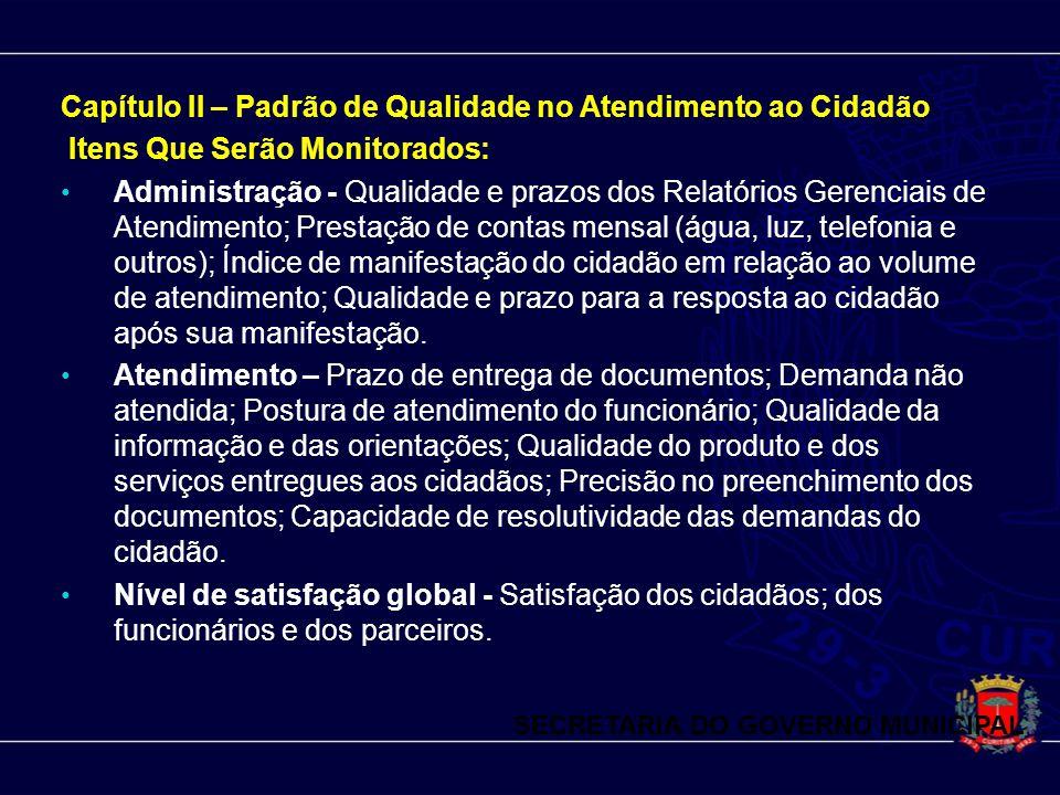 Capítulo II – Padrão de Qualidade no Atendimento ao Cidadão Itens Que Serão Monitorados: Administração - Qualidade e prazos dos Relatórios Gerenciais
