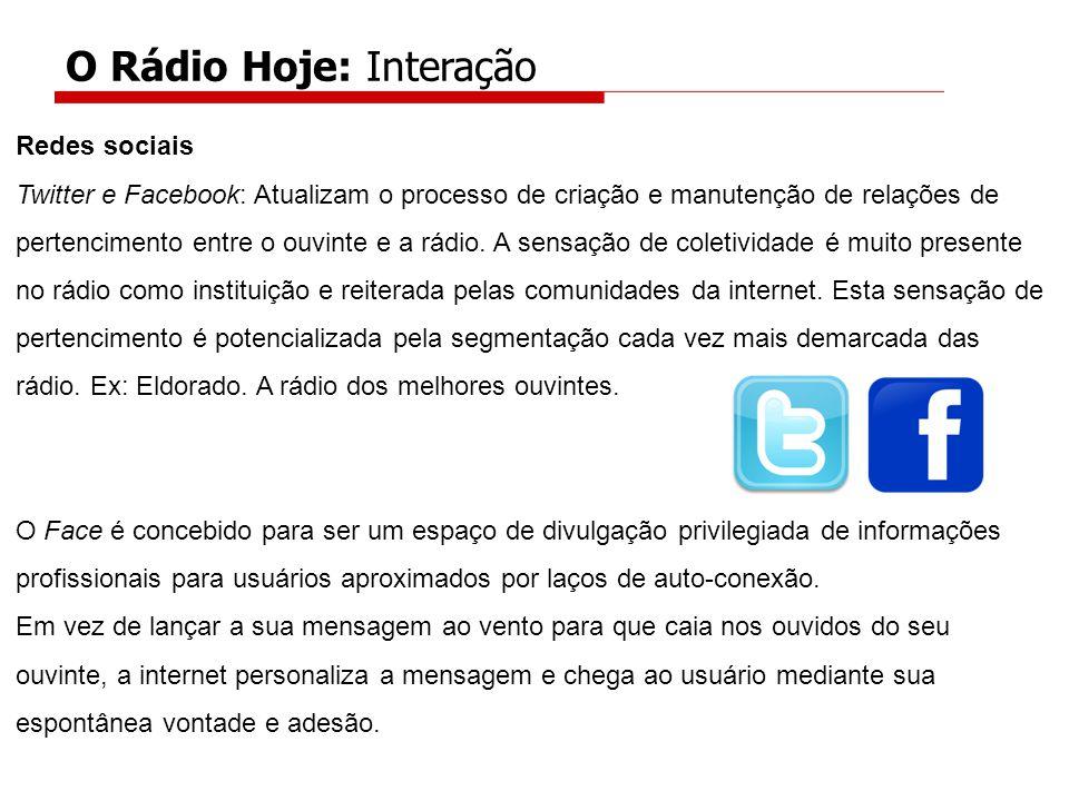 Redes sociais Twitter e Facebook: Atualizam o processo de criação e manutenção de relações de pertencimento entre o ouvinte e a rádio.