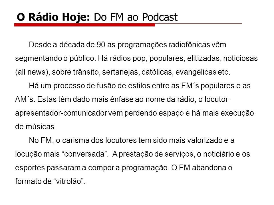 Desde a década de 90 as programações radiofônicas vêm segmentando o público.