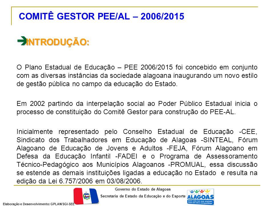  INTRODUÇÃO: O Plano Estadual de Educação – PEE 2006/2015 foi concebido em conjunto com as diversas instâncias da sociedade alagoana inaugurando um novo estilo de gestão pública no campo da educação do Estado.