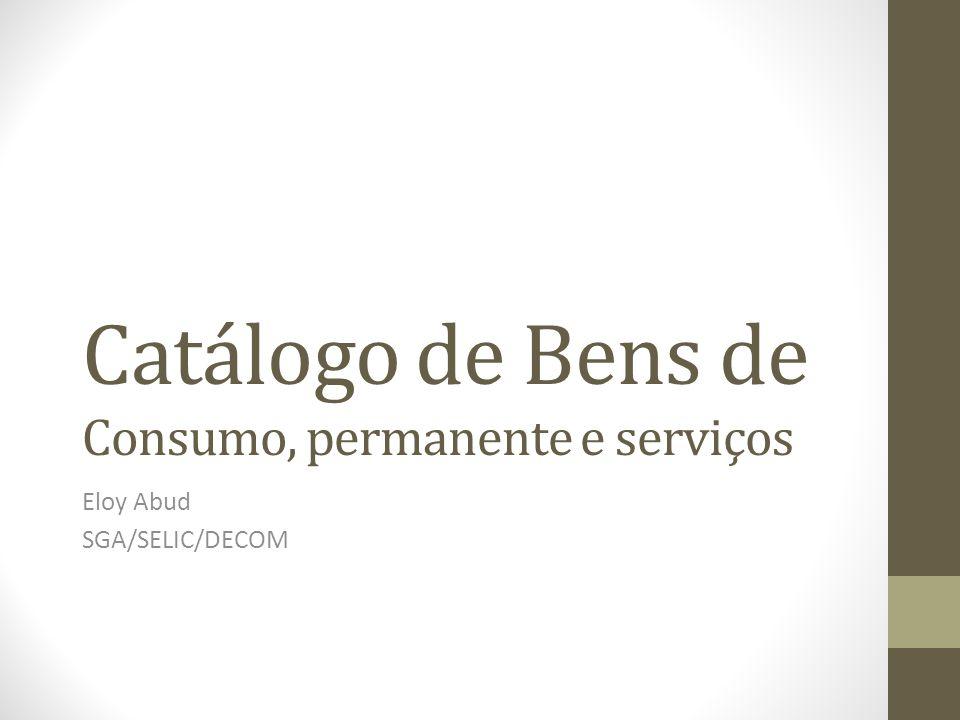 Catálogo de Bens de Consumo, permanente e serviços Eloy Abud SGA/SELIC/DECOM