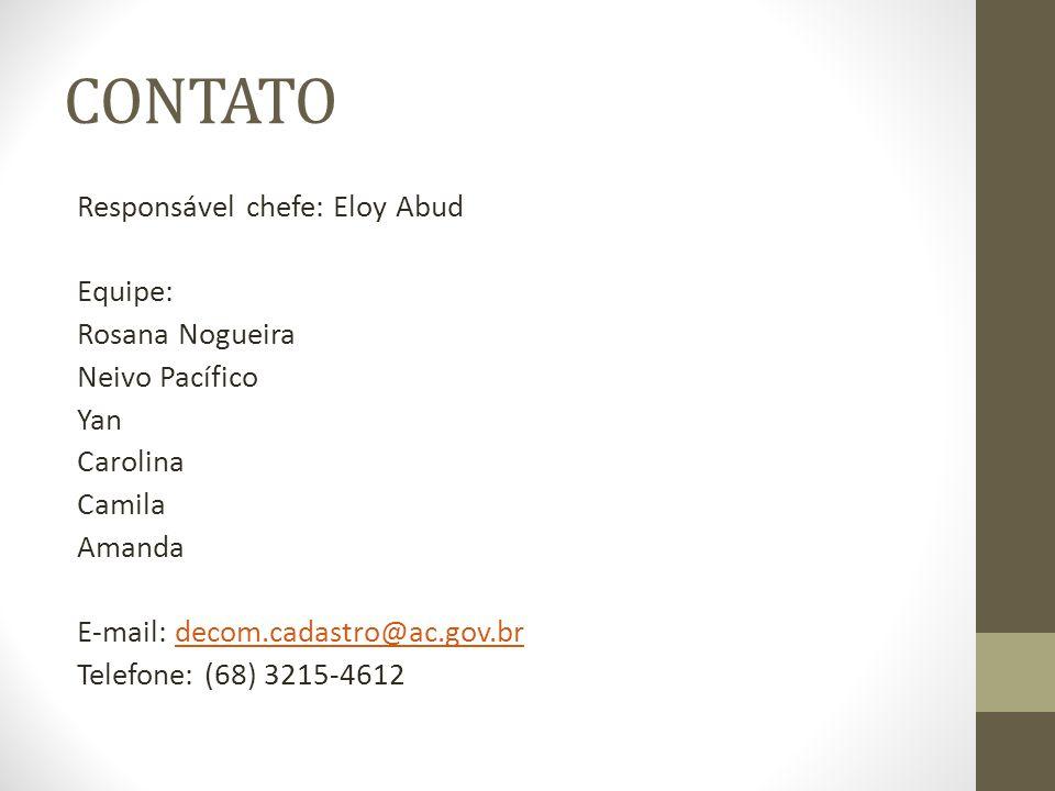 CONTATO Responsável chefe: Eloy Abud Equipe: Rosana Nogueira Neivo Pacífico Yan Carolina Camila Amanda E-mail: decom.cadastro@ac.gov.brdecom.cadastro@ac.gov.br Telefone: (68) 3215-4612