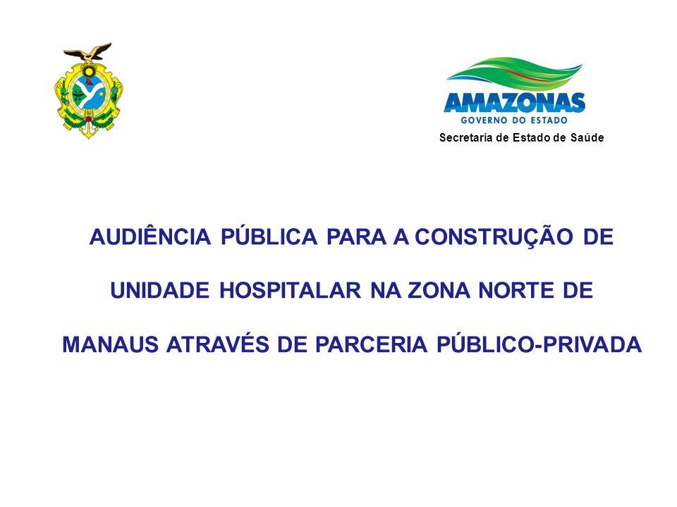 PPP da Saúde no Estado do Amazonas  Premissas e Resultados Esperados  Característica dos Hospital e Mix de Serviços Modelagem financeira  Investimentos  Serviços Não Assistenciais  Fluxo Pagador e Cronograma de Entrega de Obras  O Sistema de Pagamentos  Métrica Proposta  Mecanismo  Deduções sobre Parcela Variável PARCERIA PÚBLICO-PRIVADA PARA A CONSTRUÇÃO DE UNIDADE HOSPITALAR NA ZONA NORTE DE MANAUS Secretaria de Estado de Saúde