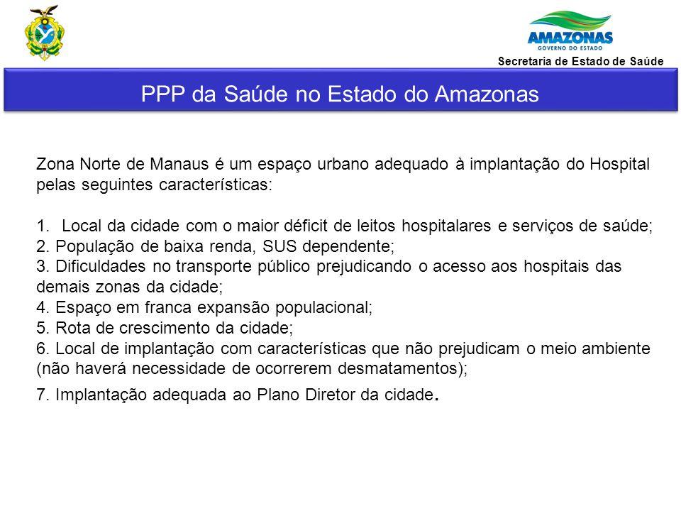 PPP da Saúde no Estado do Amazonas O novo Hospital ficará localizado na Avenida Deputado Raimundo Vital de Mendonça s/n – Km 09 – Colônia Terra Nova em uma área de 178.540 m² (Expoagro).