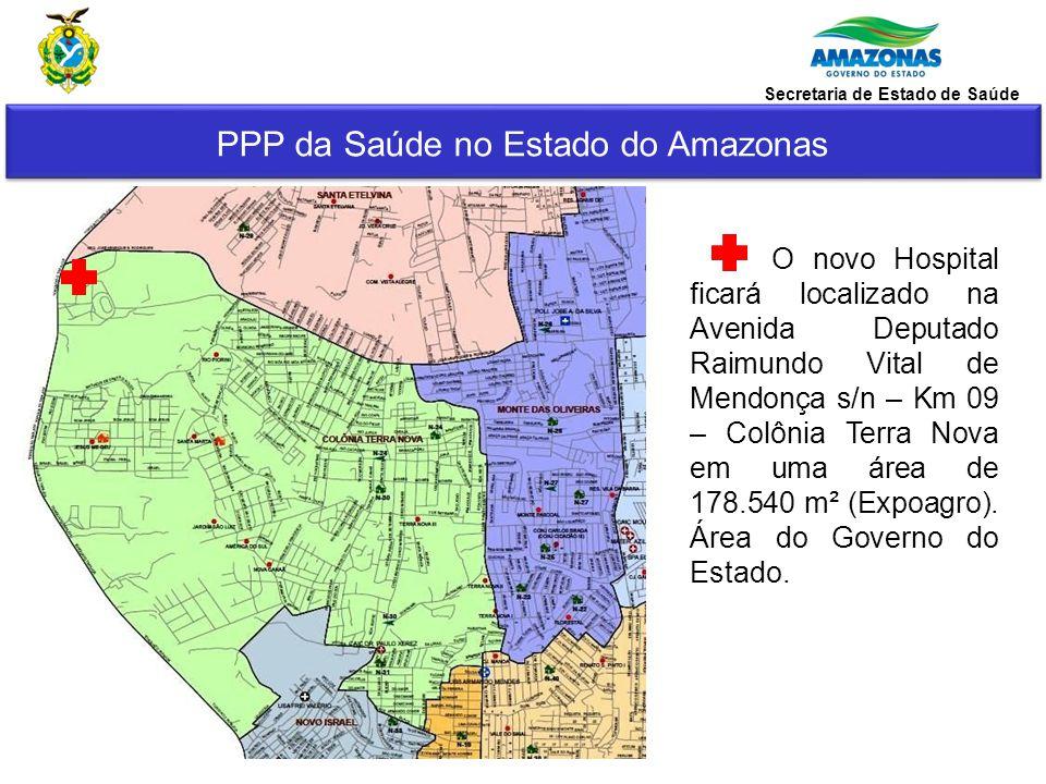 PPP da Saúde no Estado do Amazonas O novo Hospital ficará localizado na Avenida Deputado Raimundo Vital de Mendonça s/n – Km 09 – Colônia Terra Nova e