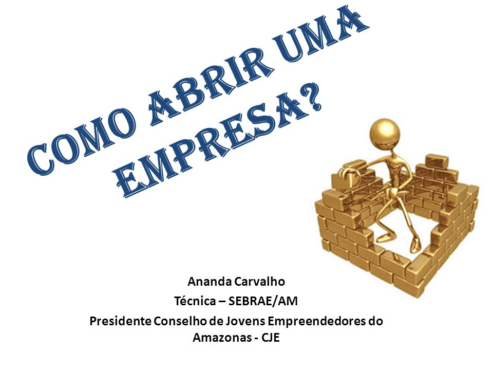 COMO ABRIR UMA EMPRESA? Ananda Carvalho Técnica – SEBRAE/AM Presidente Conselho de Jovens Empreendedores do Amazonas - CJE