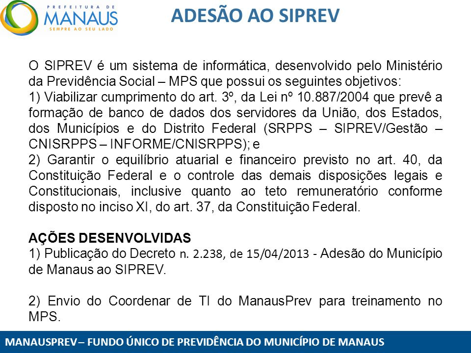 MANAUSPREV – FUNDO ÚNICO DE PREVIDÊNCIA DO MUNICÍPIO DE MANAUS CORTE DE DESPESAS O ManausPrev, por lei, recebe 2% do valor da Cota Patronal para manutenção de suas atividades administrativas.