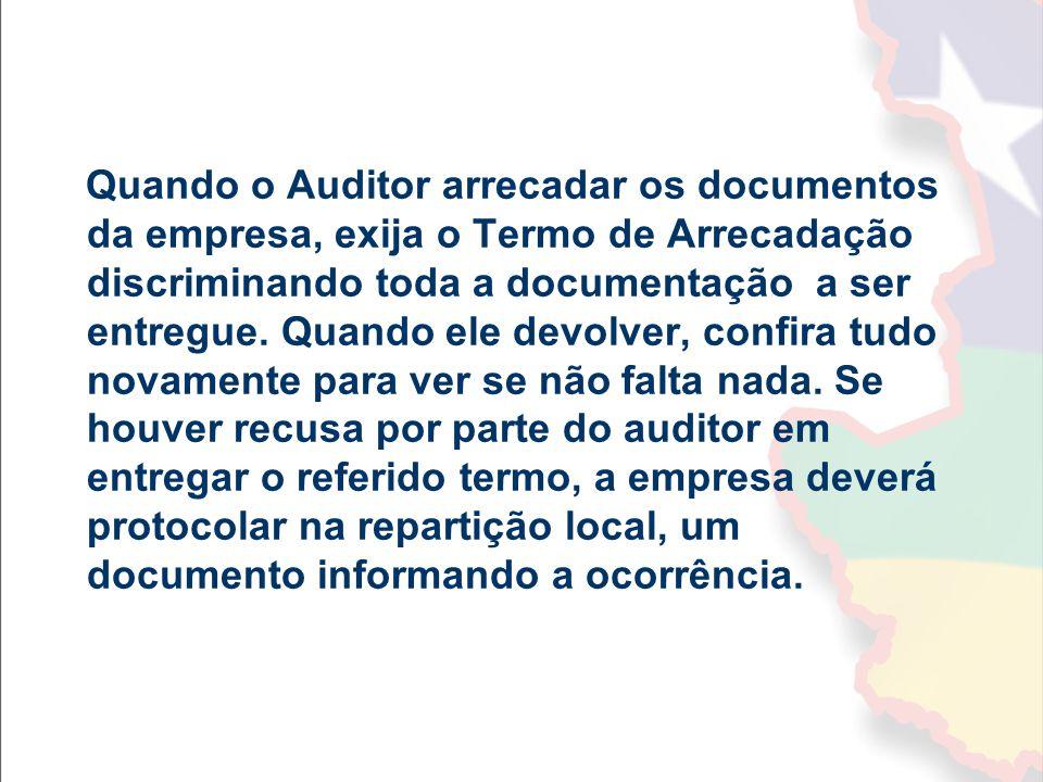 Quando o Auditor arrecadar os documentos da empresa, exija o Termo de Arrecadação discriminando toda a documentação a ser entregue. Quando ele devolve