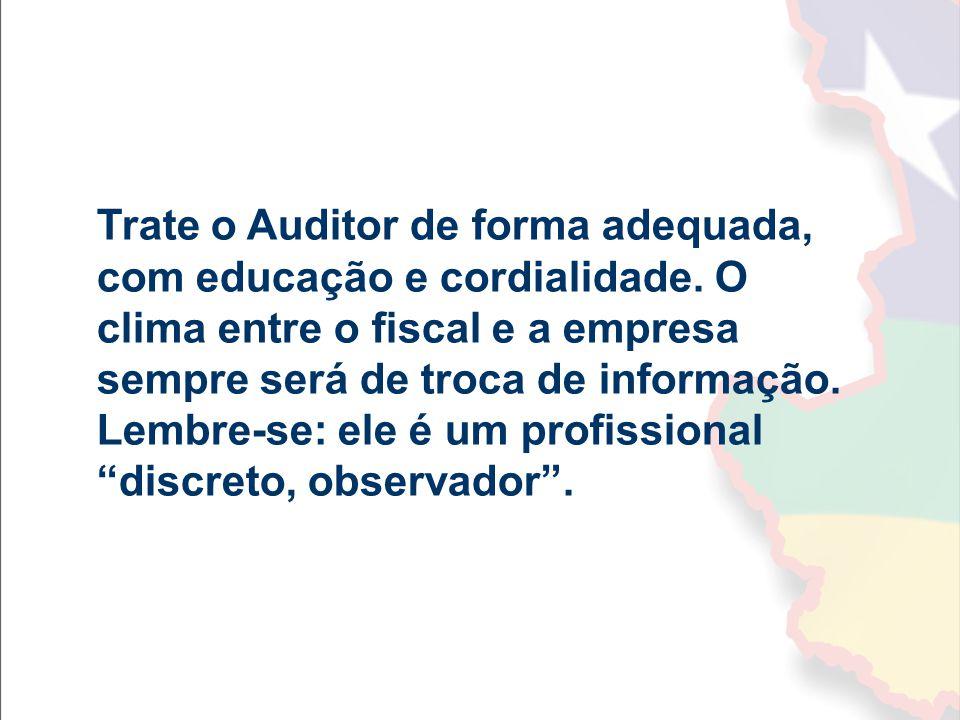 Trate o Auditor de forma adequada, com educação e cordialidade. O clima entre o fiscal e a empresa sempre será de troca de informação. Lembre-se: ele