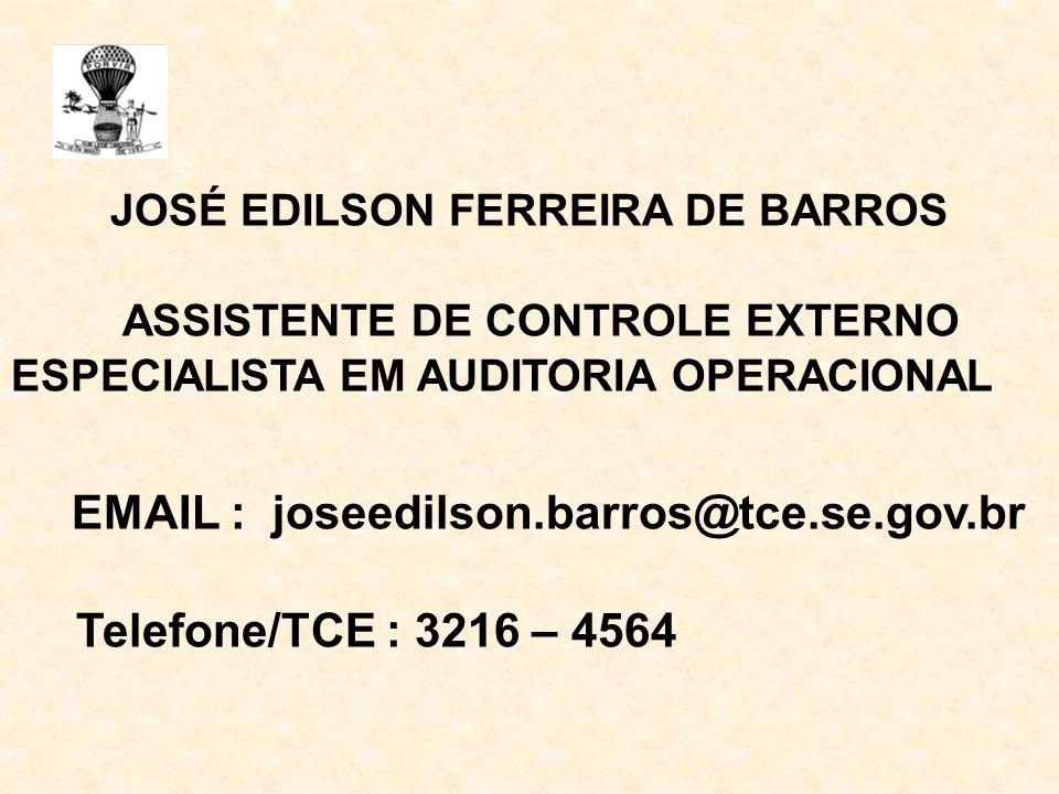 JOSÉ EDILSON FERREIRA DE BARROS ASSISTENTE DE CONTROLE EXTERNO ESPECIALISTA EM AUDITORIA OPERACIONAL EMAIL : joseedilson.barros@tce.se.gov.br Telefone/TCE : 3216 – 4564