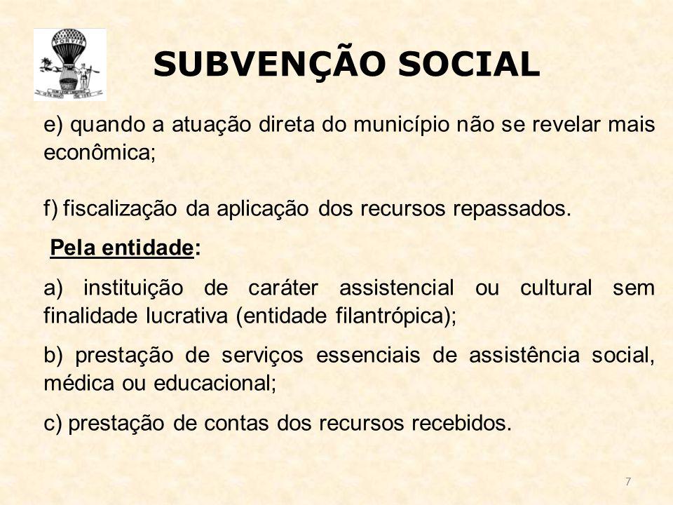 7 SUBVENÇÃO SOCIAL e) quando a atuação direta do município não se revelar mais econômica; f) fiscalização da aplicação dos recursos repassados.