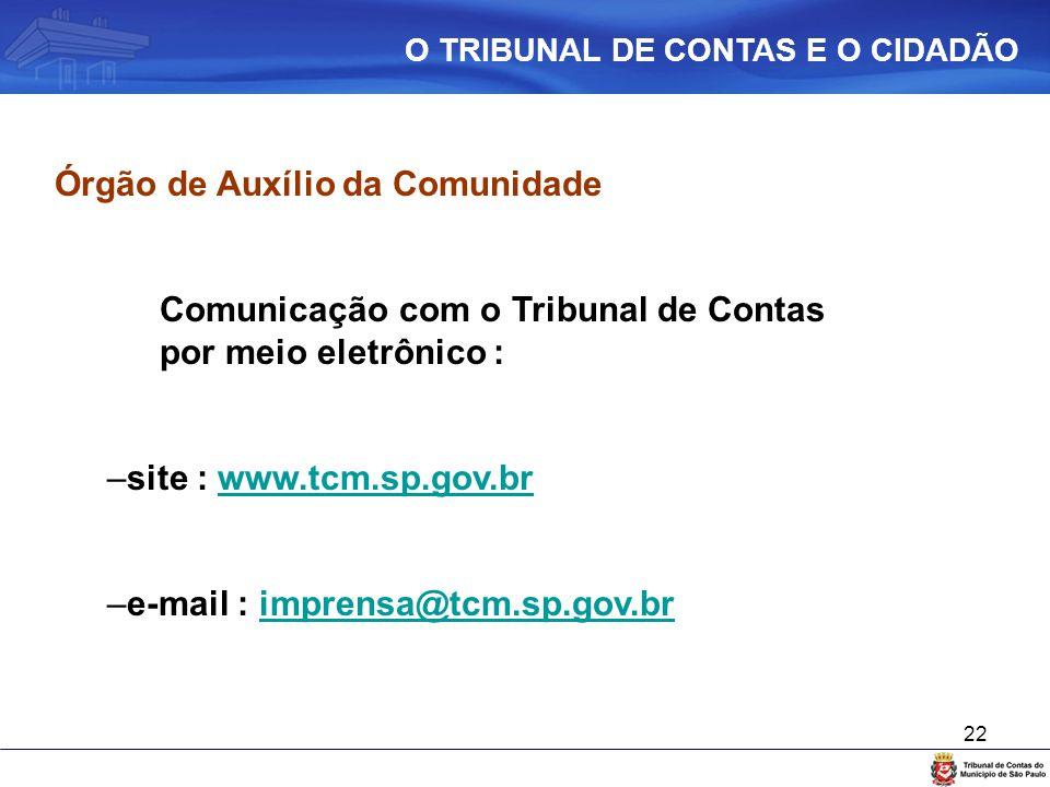 22 Órgão de Auxílio da Comunidade Comunicação com o Tribunal de Contas por meio eletrônico : –site : www.tcm.sp.gov.brwww.tcm.sp.gov.br –e-mail : impr
