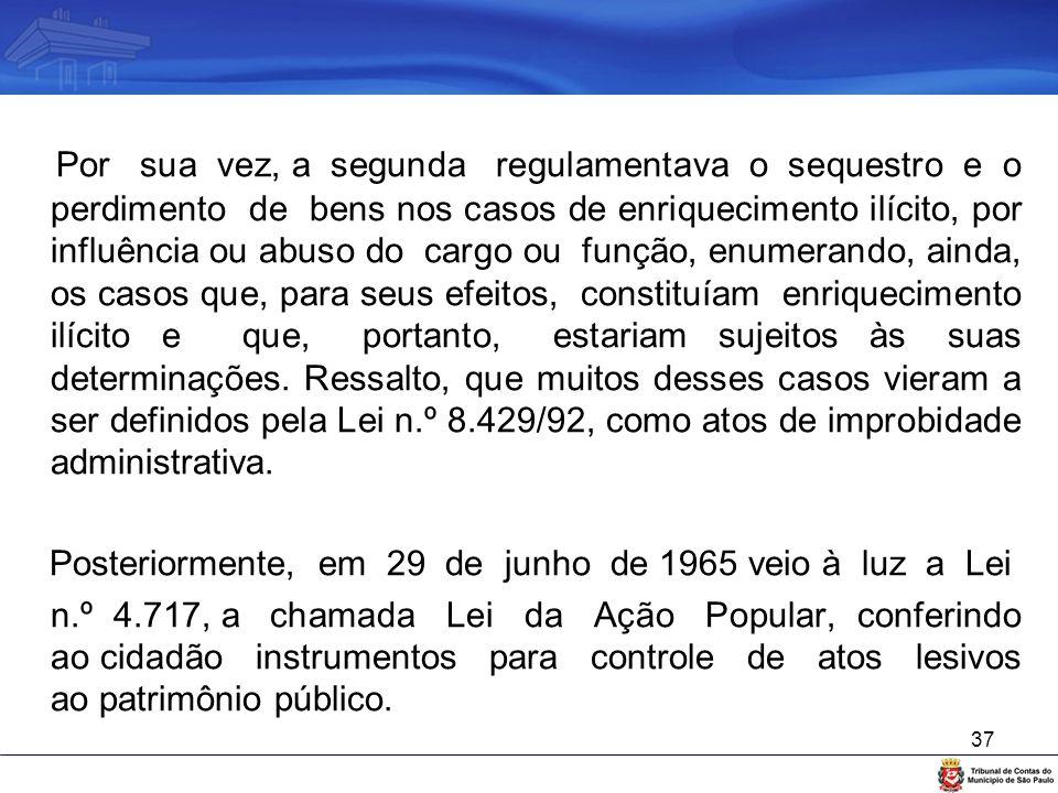 37 Por sua vez, a segunda regulamentava o sequestro e o perdimento de bens nos casos de enriquecimento ilícito, por influência ou abuso do cargo ou fu