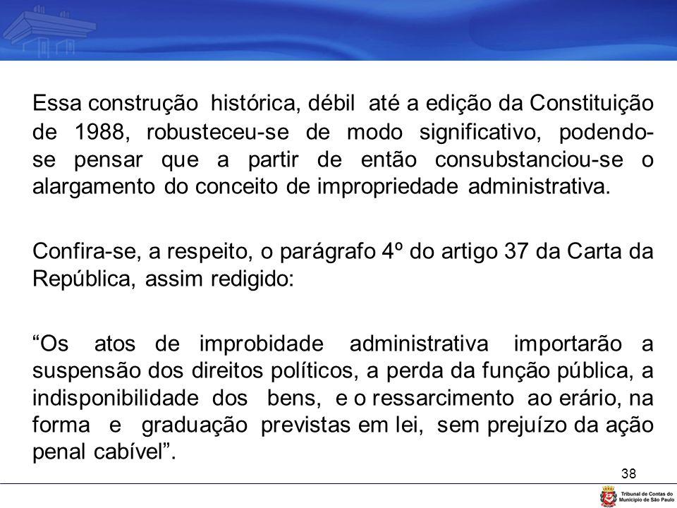 38 Essa construção histórica, débil até a edição da Constituição de 1988, robusteceu-se de modo significativo, podendo- se pensar que a partir de entã