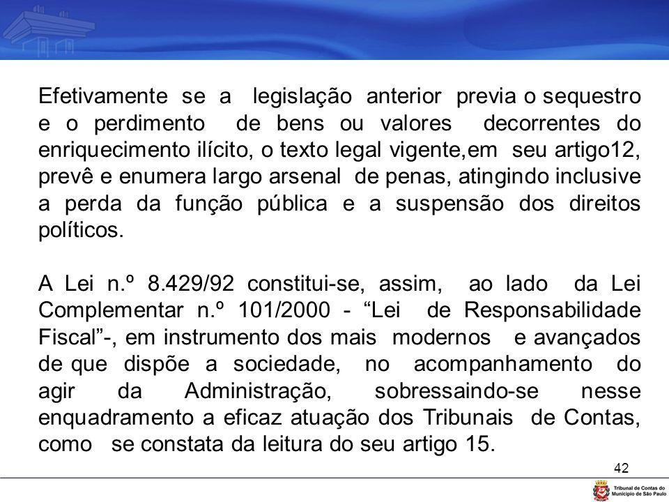 42 Efetivamente se a legislação anterior previa o sequestro e o perdimento de bens ou valores decorrentes do enriquecimento ilícito, o texto legal vig
