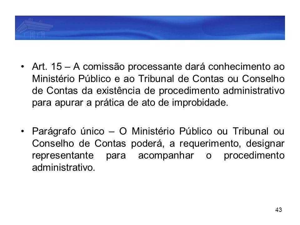 43 Art. 15 – A comissão processante dará conhecimento ao Ministério Público e ao Tribunal de Contas ou Conselho de Contas da existência de procediment