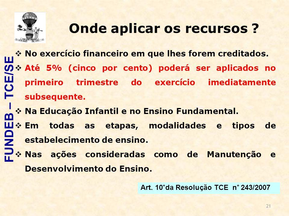 21 Onde aplicar os recursos ? NNo exercício financeiro em que lhes forem creditados. AAté 5% (cinco por cento) poderá ser aplicados no primeiro tr