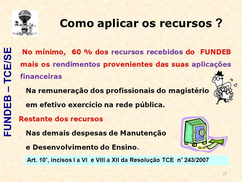 23 Como aplicar os recursos ? No mínimo, 60 % dos recursos recebidos do FUNDEB mais os rendimentos provenientes das suas aplicações financeiras Na rem