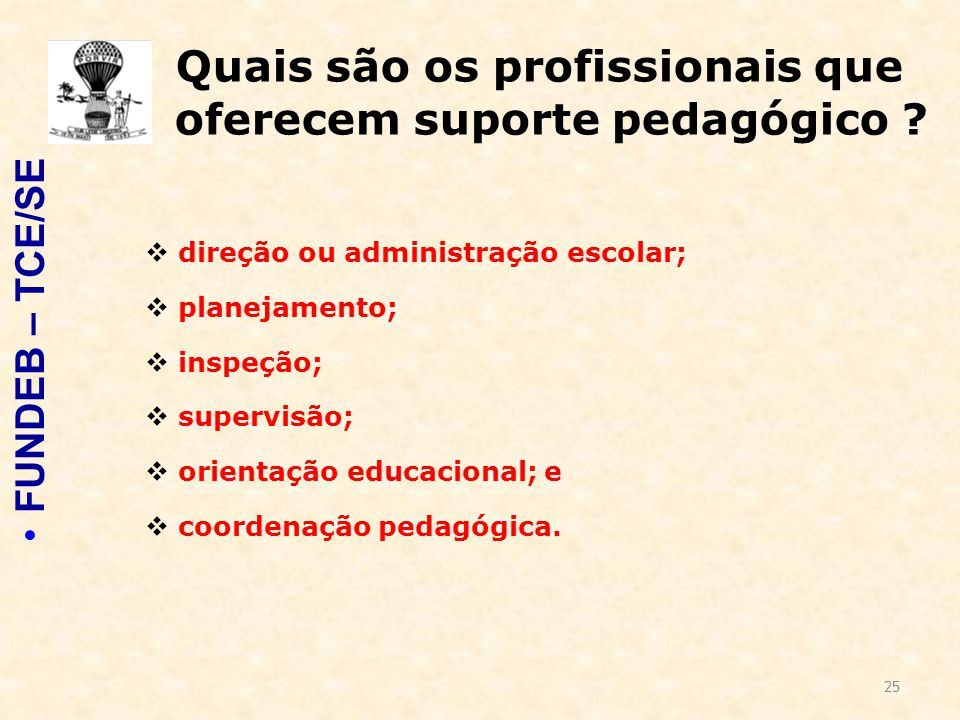 25 Quais são os profissionais que oferecem suporte pedagógico ?  direção ou administração escolar;  planejamento;  inspeção;  supervisão;  orient