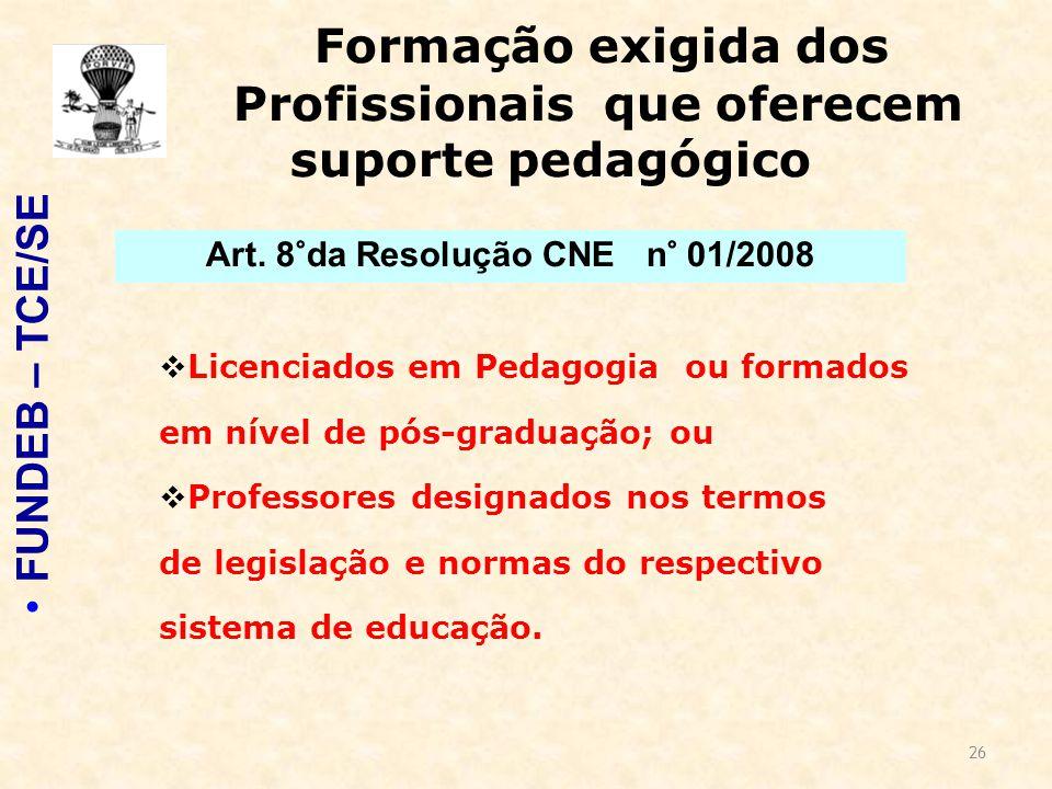 26 Formação exigida dos Profissionais que oferecem suporte pedagógico  Licenciados em Pedagogia ou formados em nível de pós-graduação; ou  Professores designados nos termos de legislação e normas do respectivo sistema de educação.
