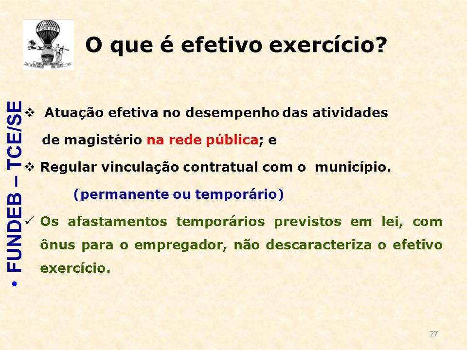27 O que é efetivo exercício?  Atuação efetiva no desempenho das atividades de magistério na rede pública; e  Regular vinculação contratual com o mu