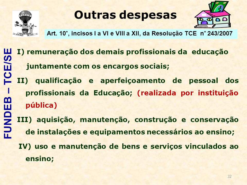 32 Outras despesas I) remuneração dos demais profissionais da educação juntamente com os encargos sociais; II) qualificação e aperfeiçoamento de pesso