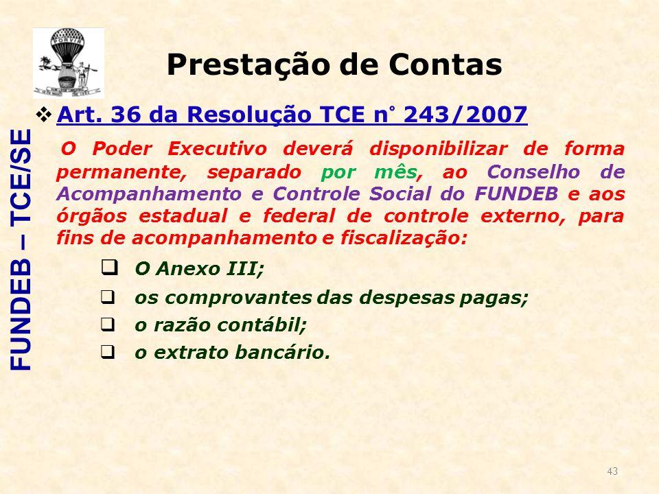 43 Prestação de Contas  Art. 36 da Resolução TCE n° 243/2007 O Poder Executivo deverá disponibilizar de forma permanente, separado por mês, ao Consel