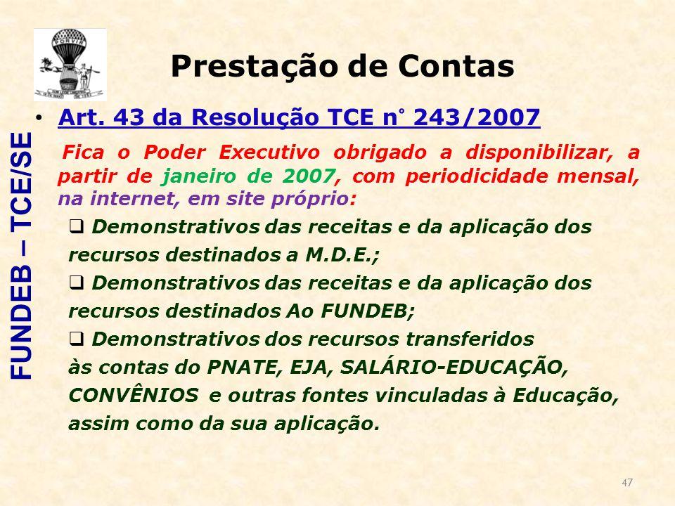 47 Prestação de Contas Art. 43 da Resolução TCE n° 243/2007 Fica o Poder Executivo obrigado a disponibilizar, a partir de janeiro de 2007, com periodi