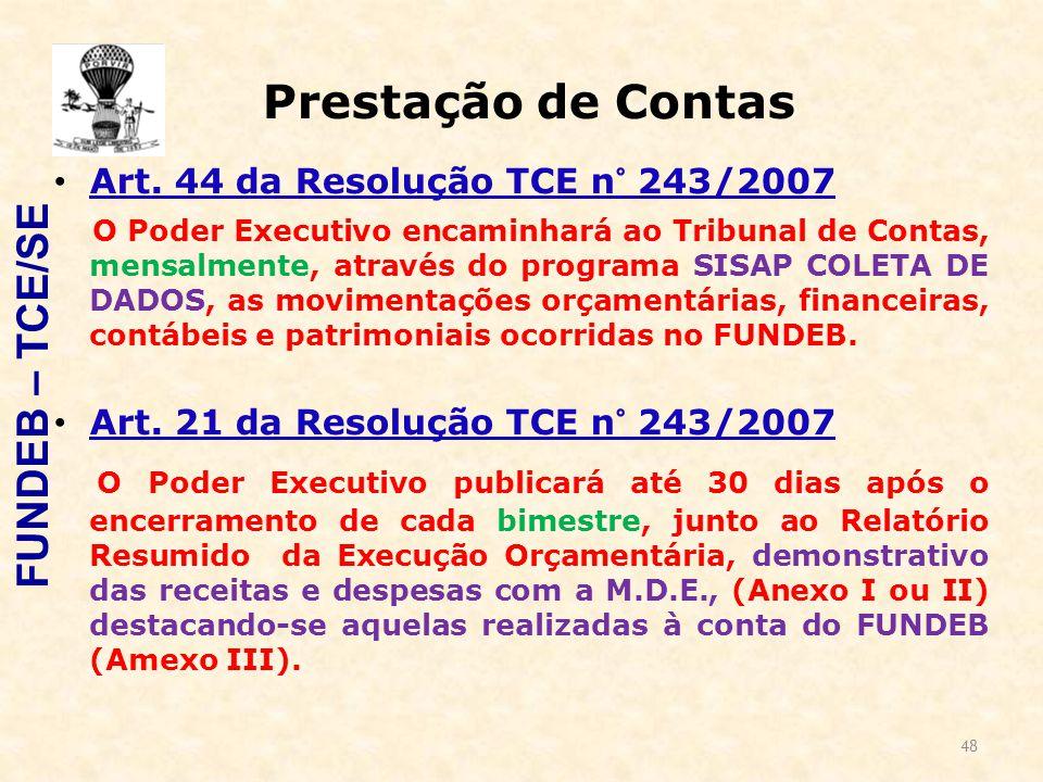 48 Prestação de Contas Art. 44 da Resolução TCE n° 243/2007 O Poder Executivo encaminhará ao Tribunal de Contas, mensalmente, através do programa SISA