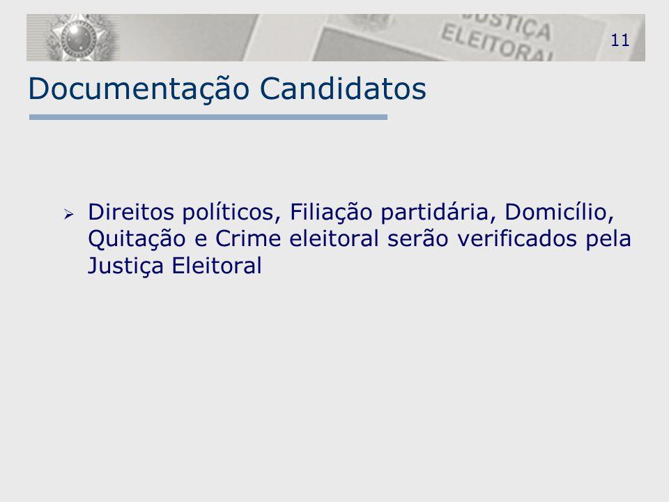 11 Documentação Candidatos  Direitos políticos, Filiação partidária, Domicílio, Quitação e Crime eleitoral serão verificados pela Justiça Eleitoral