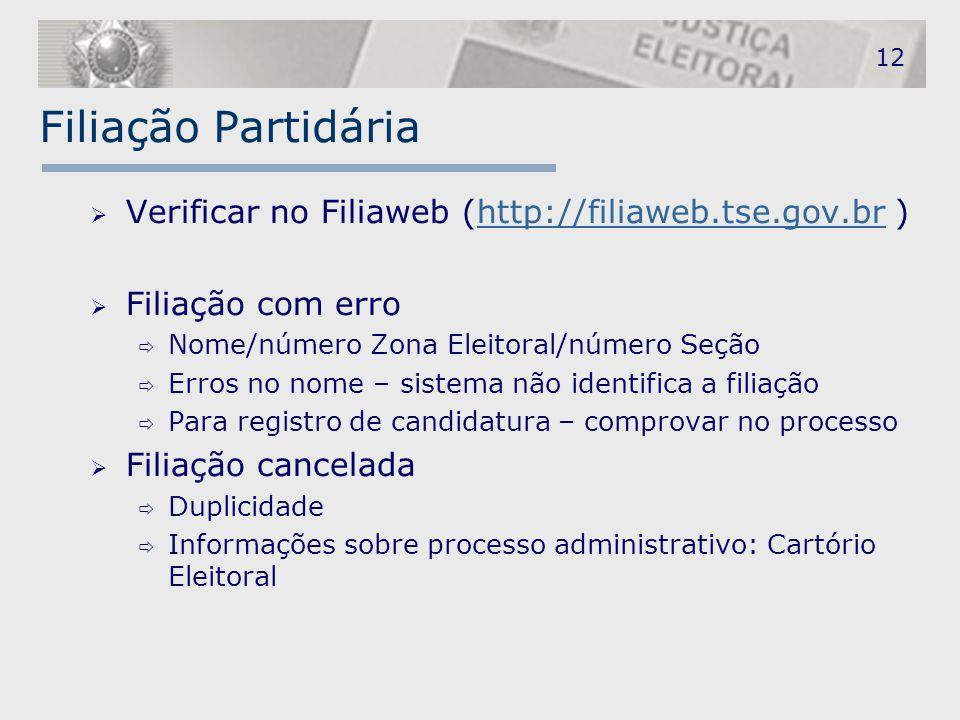 Filiação Partidária  Verificar no Filiaweb (http://filiaweb.tse.gov.br )http://filiaweb.tse.gov.br  Filiação com erro  Nome/número Zona Eleitoral/n