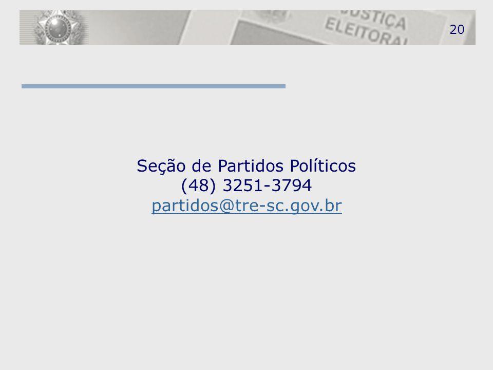 20 Seção de Partidos Políticos (48) 3251-3794 partidos@tre-sc.gov.br