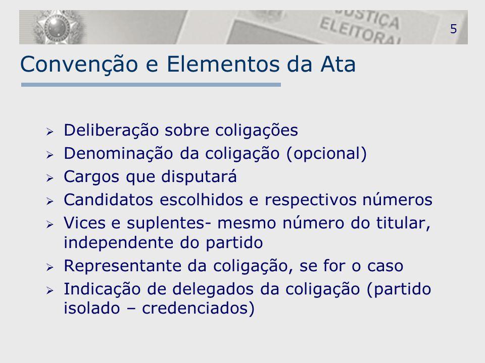 5 Convenção e Elementos da Ata  Deliberação sobre coligações  Denominação da coligação (opcional)  Cargos que disputará  Candidatos escolhidos e r