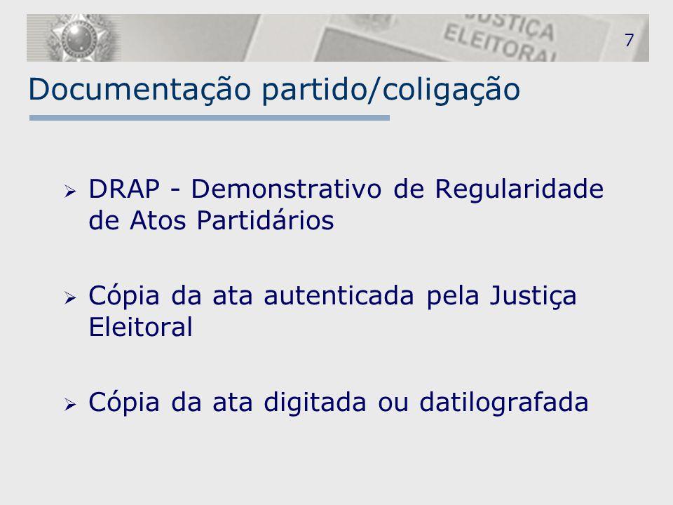 7 Documentação partido/coligação  DRAP - Demonstrativo de Regularidade de Atos Partidários  Cópia da ata autenticada pela Justiça Eleitoral  Cópia