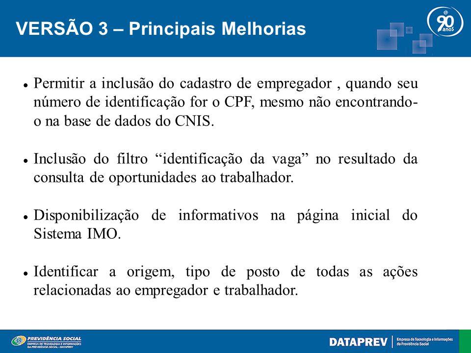 VERSÃO 3 – Principais Melhorias Permitir a inclusão do cadastro de empregador, quando seu número de identificação for o CPF, mesmo não encontrando- o na base de dados do CNIS.